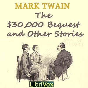 $30-000 Bequest and Other Stories (Version 2)(5587) by Mark Twain audiobook cover art image on Bookamo